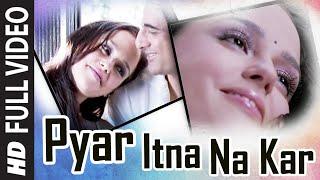Pyar Itna Na Kar Full Song  A Flat  Feat  Sanjay Suri Hazel