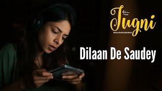 Dilaan De Saudey Song Video HD, Jugni Movie