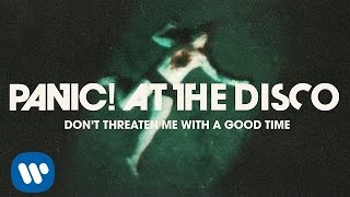 Panic! At The Disco - Don't Threaten Me With A Good Time