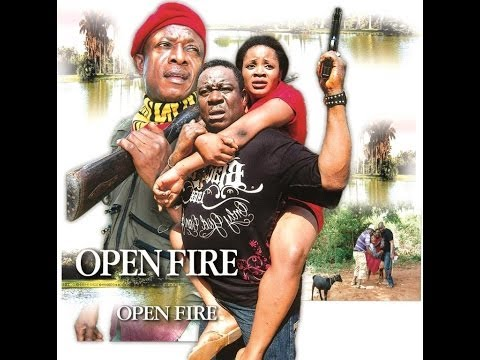 Open Fire 1 - Nigerian Nollywood Movies