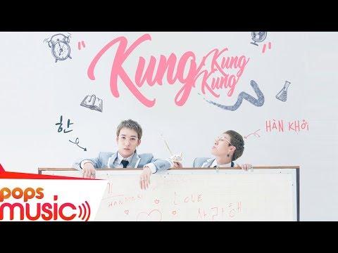 Kung Kung Kung | Hàn Khởi | Official MV | Dance Version - Thời lượng: 4 phút, 35 giây.
