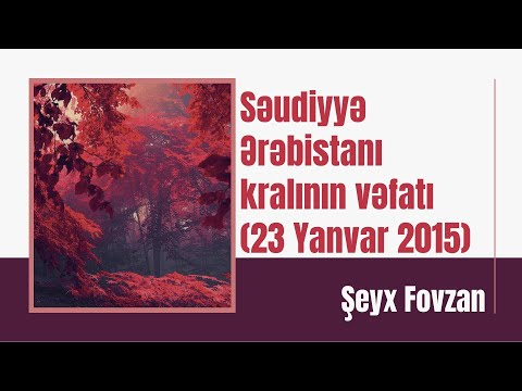 Şeyx Fovzan - Səudiyyə Ərəbistanı kralının vəfatı (23 Yanvar 2015)