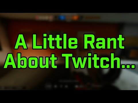A Little Rant About Twitch...