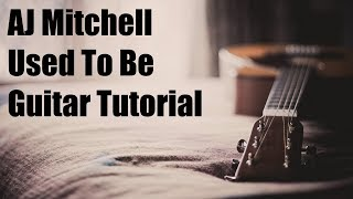AJ Mitchell - Used To Be Guitar Tutorial