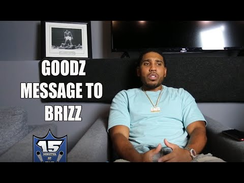 GOODZ HAS A MESSAGE FOR BRIZZ RAWSTEEN