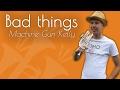 Machine Gun Kelly - Bad things (TMO Cover)
