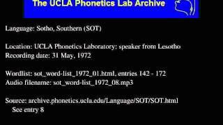 Sotho, Southern (sot) audio: sot_word-list_1972_08 Language family: Southern Sotho; Sotho; Sotho-Tswana (S.30); Central Narrow Bantu S; Central Bantu; ...