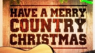 Have a Merry Country Christmas! (Country Music Versions of Famous Christmas Songs and Carols)