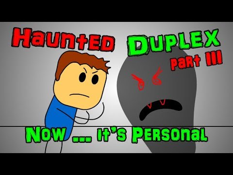 Haunted Duplex - Part 3 (Now ... It's Personal)
