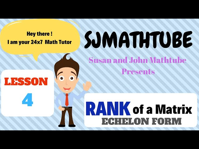 Matrix - 4 - Rank - ( Reducing Matrices To ECHELON Form )