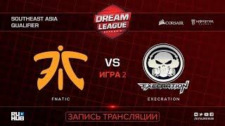 Fnatic vs Execration, DreamLeague SEA Qualifier, game 2 [4ce]