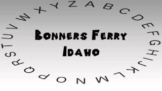 Bonners Ferry (ID) United States  city photo : How to Say or Pronounce USA Cities — Bonners Ferry, Idaho