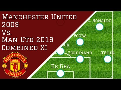 Man Utd 2009 Vs Man Utd 2019 Combined XI