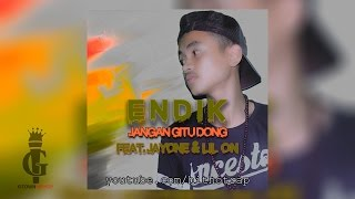 ENDIK - Jangan Gitu Dong (ft. JAYONE & LIL ON) [Official Audio]