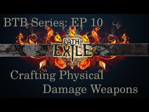 PATH OF EXILE BTB EP 10: HOW TO CRAFT PHYSICAL WEAPONS