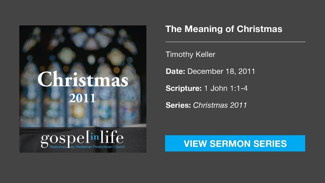 Timothy Keller - The Meaning of Christmas [Sermon]