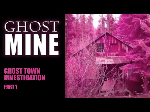 GHOST MINE - Ghost Town Investigation (1 of 2) - 2013