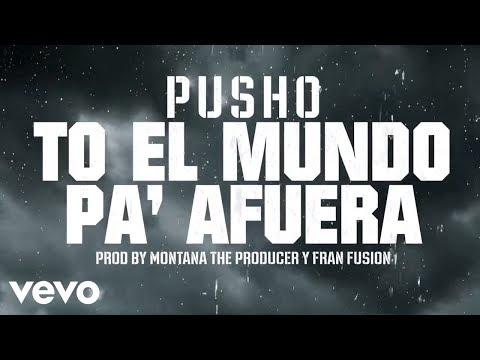 Pusho - To' El Mundo Pa' Fuera