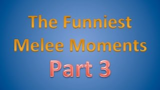 The Funniest Melee Moments (Part 3)
