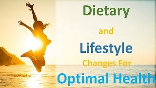 Video The Dietary and Lifestyle Changes Necessary for Optimal Health MP3, 3GP, MP4, WEBM, AVI, FLV Februari 2019