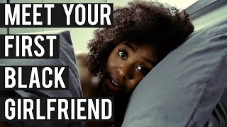 Meet Your First Black Girlfriend