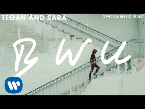 Tegan and Sara - BWU [OFFICIAL MUSIC VIDEO]