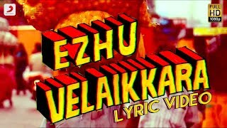 Video Velaikkaran - Ezhu Velaikkara Lyric Video   Sivakarthikeyan, Nayanthara   Anirudh Ravichander MP3, 3GP, MP4, WEBM, AVI, FLV Desember 2017