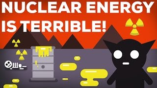 3 Reasons Why Nuclear Energy Is Terrible! (Nuclear Energy Explained 3/3)