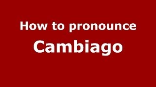 Cambiago Italy  City new picture : How to pronounce Cambiago (Italian/Italy) - PronounceNames.com