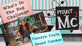 Project Mc²   What's In the Bag Challenge with Camryn Coyle: The Sound Catcher