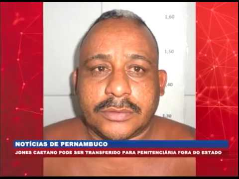 [BRASIL URGENTE PE] Jones Caetano pode ser transferido para peniteciária fora de Pernambuco