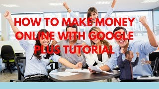 How to make money online with google plus Tutorial