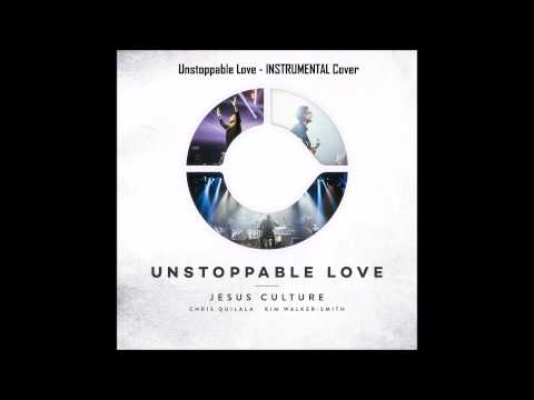 UNSTOPPABLE LOVE - Instrumental  - Jesus Culture