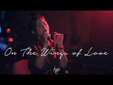 On The Wings Of Love LIVE | KYLA OFFICIAL