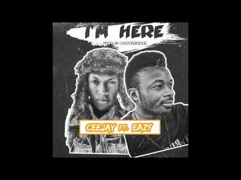 Ceejay - I ' m Here Ft Eazy