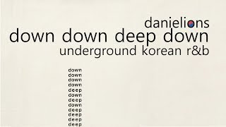 Video ♫ down down deep down / korean underground r&b (12 songs) MP3, 3GP, MP4, WEBM, AVI, FLV November 2018