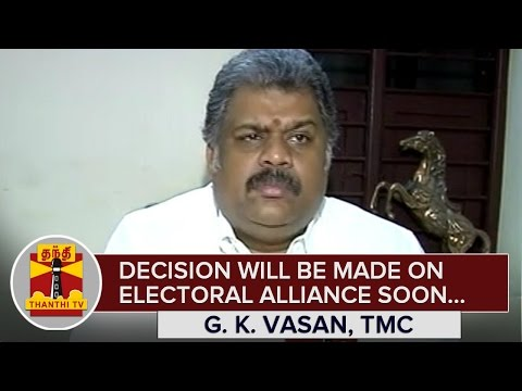 Decision-will-be-Made-on-Electoral-Alliance-Soon--G-K-Vasan-05-03-2016