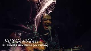 Video Jason Ranti - Pulang Ke Rahim Ibunya (Volx remix) MP3, 3GP, MP4, WEBM, AVI, FLV Juli 2018