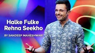 Video Halke Fulke Rehna Seekho - By Sandeep Maheshwari MP3, 3GP, MP4, WEBM, AVI, FLV Juli 2018