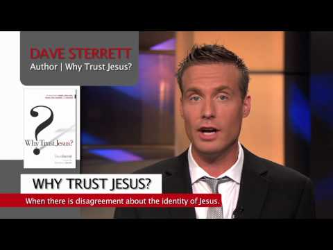 Why Trust Jesus? When There is so Much Disagreement About the Identity of the Real Jesus?