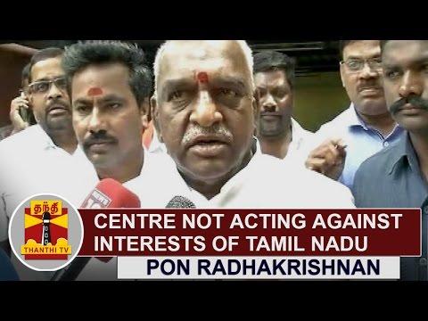 Centre-not-acting-against-Interests-of-Tamil-Nadu-Pon-Radhakrishnan-Thanthi-TV