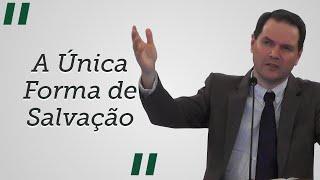 """""""A Única Forma de Salvação"""" - por Sérgio Lima"""