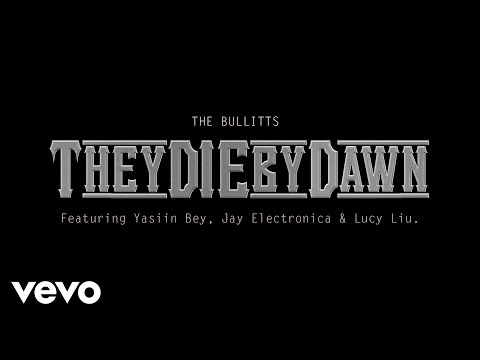 The Bullitts ft Jay Electronica, Yasiin Bey, & Lucy Liu – They Die By Dawn
