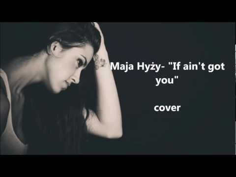 Tekst piosenki Maja Hyży - If I Ain't Got You (Cover) po polsku