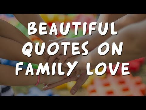 Life quotes - 14 inspirational quotes on family love to share with your people