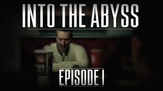 Into The Abyss: Episode I