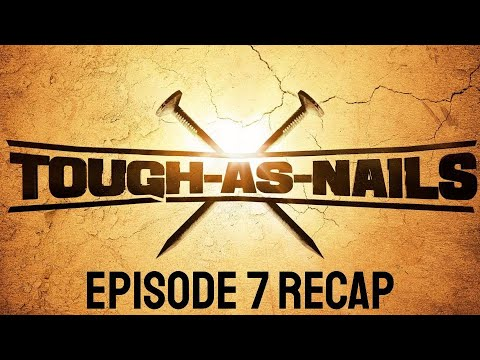 Tough as Nails Episode 7 Recap and Thoughts
