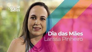Dia das Mães - Larissa Pinheiro