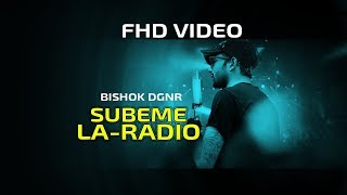 SUBEME LA RADIO ft BISHOK DGNR Cover Music Video FHD