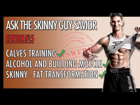 Calf Training Tips…? Alcohol and Bodybuilding…? Skinny Fat Transformation…?